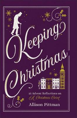 Keeping Christmas: 25 Advent Reflections on A Christmas Carol