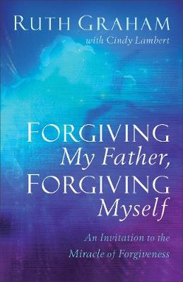 Forgiving My Father, Forgiving Myself: An Invitation to the ...