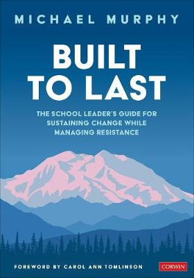 Built to Last: The School Leader's Guide for Sustainin...