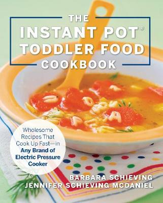 Instant Pot Toddler Food Cookbook, The: Wholesome Recipes Th...