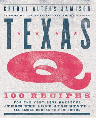 Texas Q: 100 Recipes for the Very Best Barbecue from the Lon...