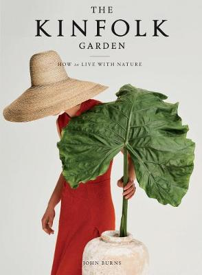 Kinfolk Garden, The: How to Live with Nature