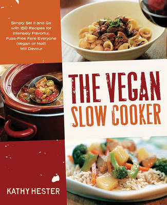 Vegan Slow Cooker, The: Simply Set it and Go with 150 Recipes for Intensely Flavorful, Fuss-Free Fare Everyone (Vegan or Not!) Will Devour