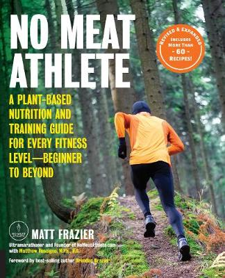 No Meat Athlete, Revised and Expanded: A Plant-Based Nutriti...