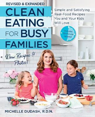 Clean Eating for Busy Families, revised and expanded: Simple...