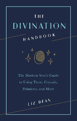 Divination Handbook, The: The Modern Seer's Guide to U...