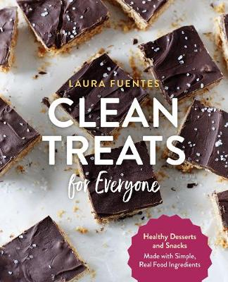 Clean Treats for Everyone: Healthy Desserts and Snacks Made ...