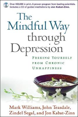 Mindful Way through Depression, The: Freeing Yourself from Chronic Unhappiness