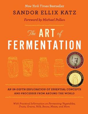 Art of Fermentation, The: An In-Depth Exploration of Essenti...