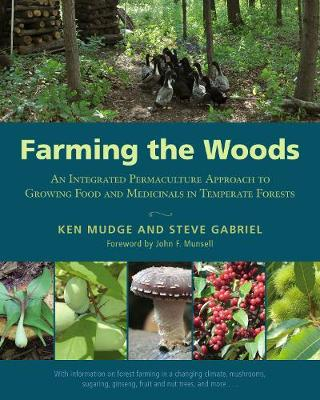 Farming the Woods: An Integrated Permaculture Approach to Gr...