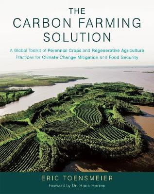 Carbon Farming Solution, The: A Global Toolkit of Perennial ...