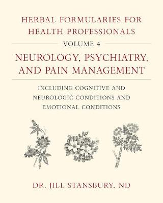 Herbal Formularies for Health Professionals, Volume 4: Neuro...
