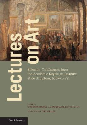 Lectures on Art – Selected Conferences from the Academie Royale de Peinture et de Sculpture, 1667- 1772