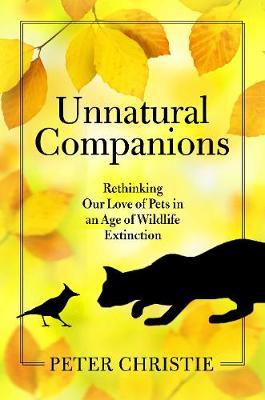 Unnatural Companions: Rethinking Our Love of Pets in an Age ...