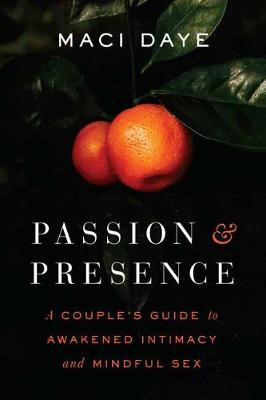 Passion and Presence: A Couple's Guide to Awakened Int...