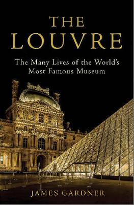 Louvre, The: The Many Lives of the World's Most Famous...