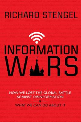 Information Wars: How We Lost the Global Battle Against Disi...