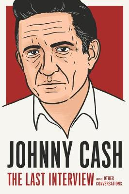 Johnny Cash: The Last Interview: And Other Conversations