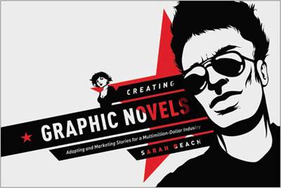 Creating Graphic Novels: Adapting and Marketing Stories for ...