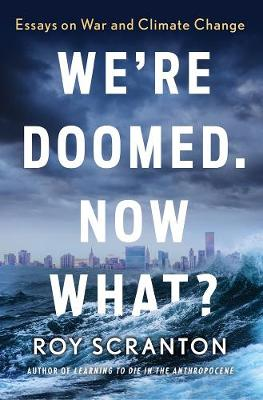 We're Doomed. Now What?: Essays on War and Climate Cha...