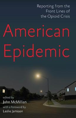 American Epidemic: Reporting from the Front Lines of the Opi...