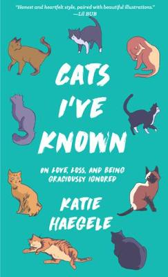 Cats I've Known: On Love, Loss, and Being Graciously I...