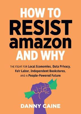 How To Resist Amazon And Why: The Fight for Local Economics,...