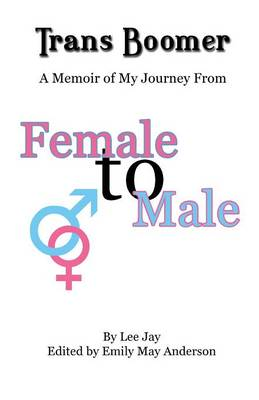 Trans Boomer: A Memoir of My Journey from Female to Male