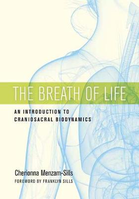 Breath of Life, The: An Introduction to Craniosacral Biodyna...