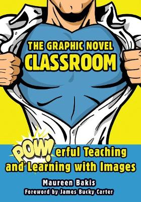 Graphic Novel Classroom, The: POWerful Teaching and Learning...