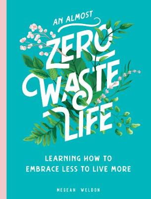 Almost Zero Waste Life, An: Learning How to Embrace Less to ...