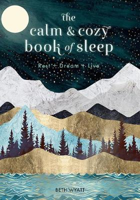 Calm and Cozy Book of Sleep, The: Rest + Dream + Live