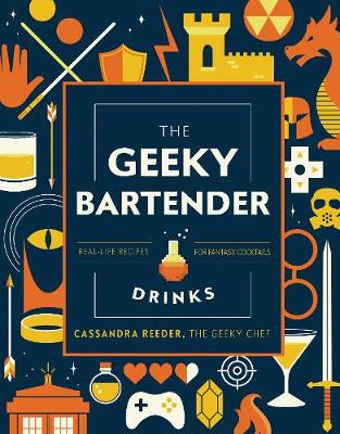 Geeky Bartender Drinks, The: Real-Life Recipes for Fantasy C...