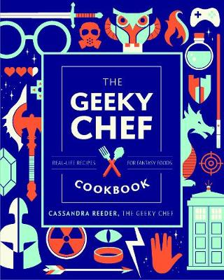 Geeky Chef Cookbook, The: Real-Life Recipes for Fantasy Foods: Volume 4