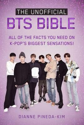 Unofficial BTS Bible, The: All of the Facts You Need on K-Pop's Biggest Sensations!