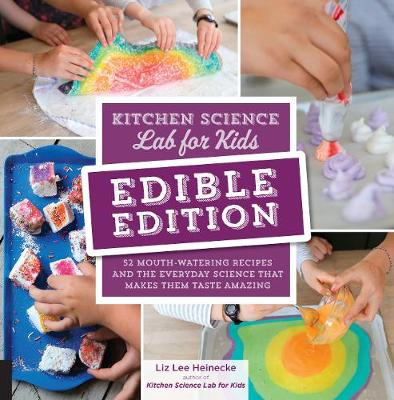 Kitchen Science Lab for Kids: EDIBLE EDITION: 52 Mouth-Water...