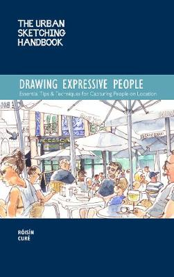 Urban Sketching Handbook: Drawing Expressive People, The: Essential Tips & Techniques for Capturing People on Location