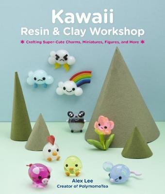 Kawaii Resin and Clay Workshop: Crafting Super-Cute Charms, ...