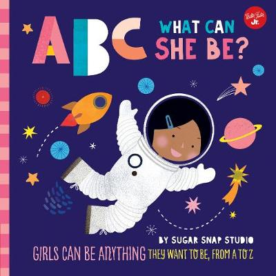 ABC for Me: ABC What Can She Be?: Girls can be anything they...