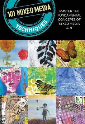 101 Mixed Media Techniques: Master the fundamental concepts ...