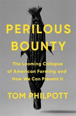 Perilous Bounty: The Looming Collapse of American Farming an...
