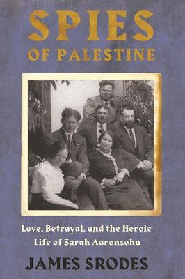 Spies In Palestine: Love, Betrayal and the Heroic Life of Sa...