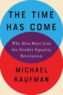 Time Has Come, The: Why Men Must Join the Gender Equality Revolution