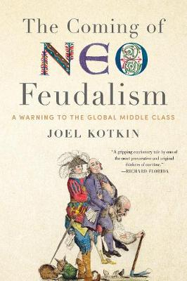 Coming of Neo-Feudalism: A Warning to the Global Middle Clas...
