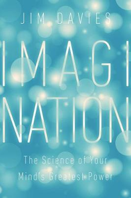 Imagination: The Science of Your Mind's Greatest Power