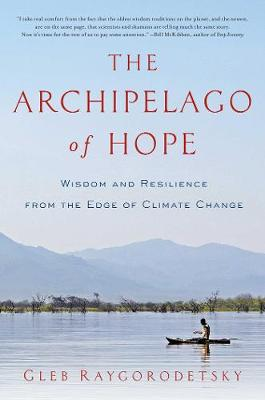Archipelago of Hope, The: Wisdom and Resilience from the Edge of Climate Change