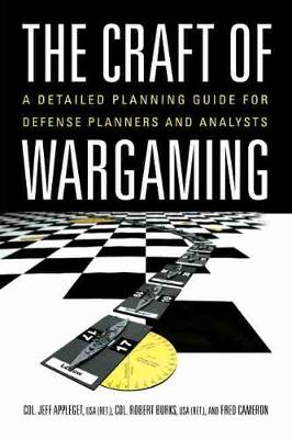 Craft of Wargaming, The: A Detailed Planning Guide for Defense Planners and Analysts
