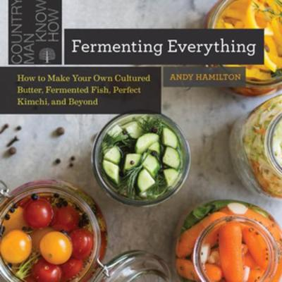 Fermenting Everything: How to Make Your Own Cultured Butter,...