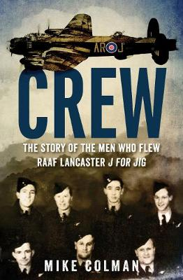 Crew: The story of the men who flew RAAF Lancaster J for Jig