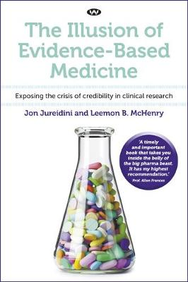 Illusion of Evidence-Based Medicine, The: Exposing the crisi...